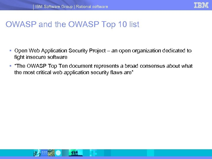 IBM Software Group | Rational software OWASP and the OWASP Top 10 list §