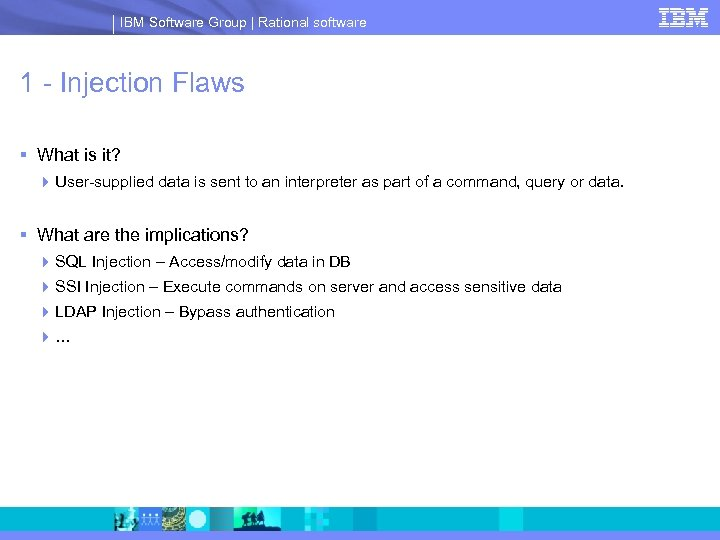 IBM Software Group | Rational software 1 - Injection Flaws § What is it?