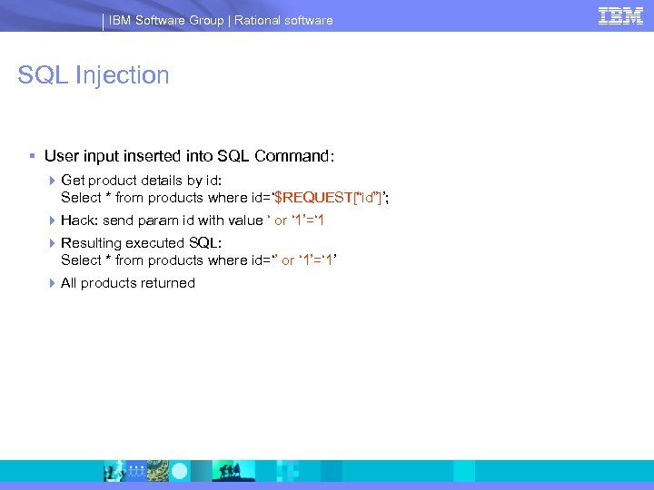 IBM Software Group | Rational software SQL Injection § User input inserted into SQL