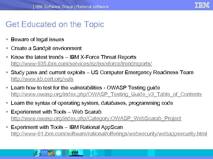 IBM Software Group | Rational software Get Educated on the Topic § Beware of