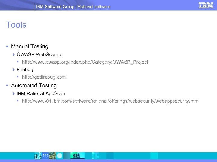 IBM Software Group | Rational software Tools § Manual Testing 4 OWASP Web. Scarab