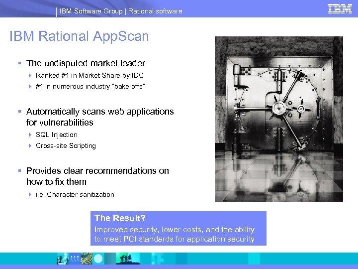 IBM Software Group | Rational software IBM Rational App. Scan § The undisputed market