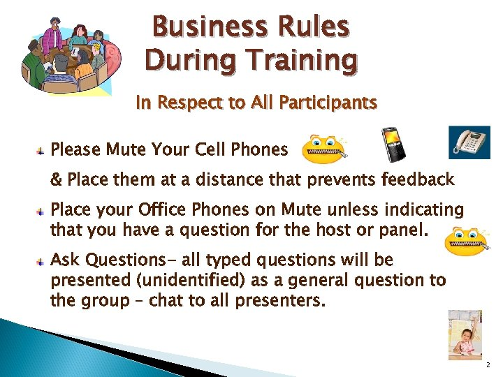 Business Rules During Training In Respect to All Participants Please Mute Your Cell Phones