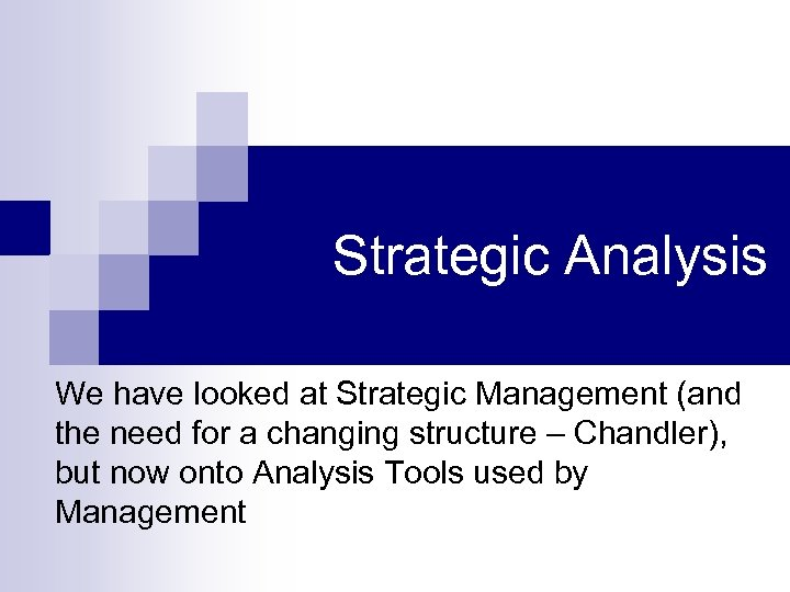 Strategic Analysis We have looked at Strategic Management (and the need for a changing