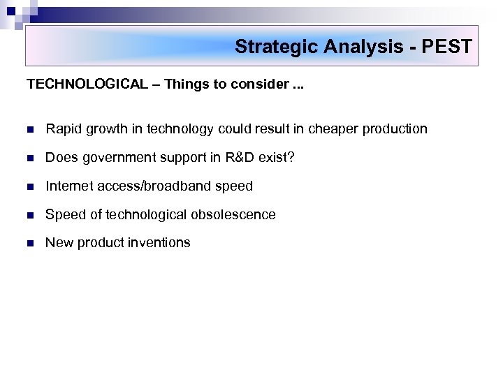 Strategic Analysis - PEST TECHNOLOGICAL – Things to consider. . . n Rapid growth
