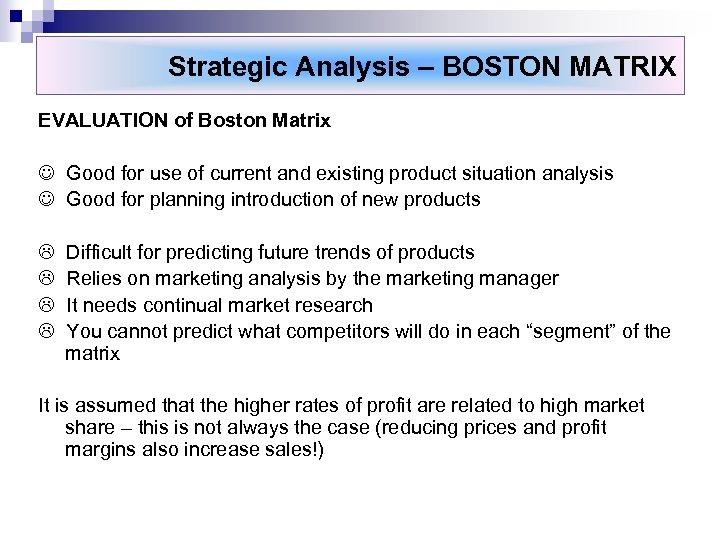 Strategic Analysis – BOSTON MATRIX EVALUATION of Boston Matrix Good for use of current