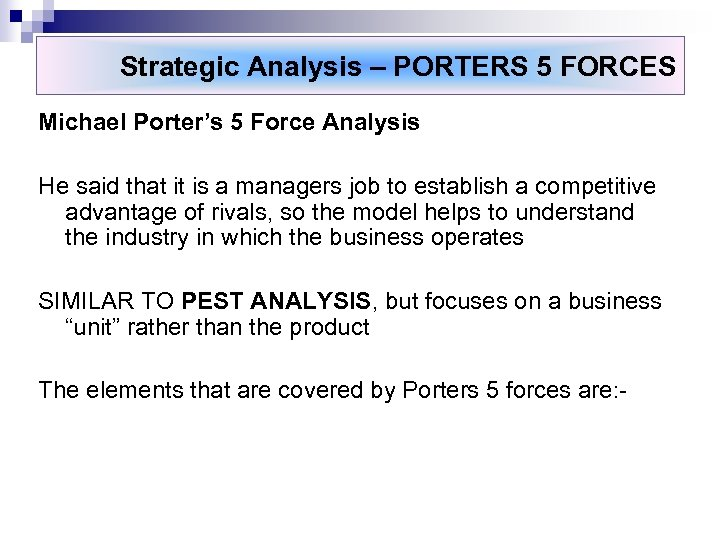 Strategic Analysis – PORTERS 5 FORCES Michael Porter's 5 Force Analysis He said that