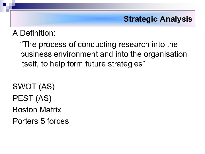 """Strategic Analysis A Definition: """"The process of conducting research into the business environment and"""