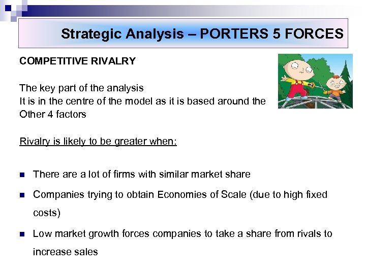 Strategic Analysis – PORTERS 5 FORCES COMPETITIVE RIVALRY The key part of the analysis