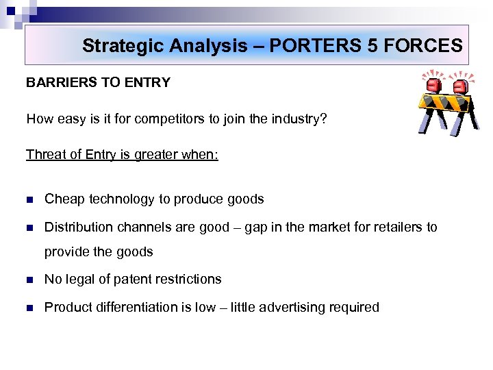 Strategic Analysis – PORTERS 5 FORCES BARRIERS TO ENTRY How easy is it for