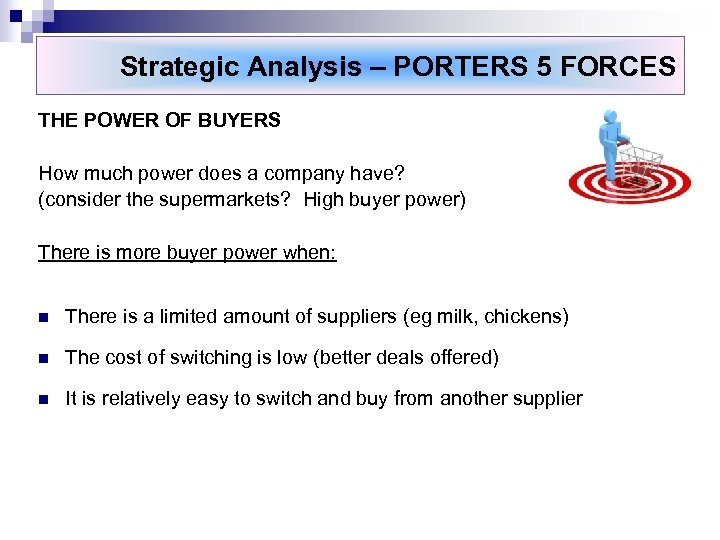 Strategic Analysis – PORTERS 5 FORCES THE POWER OF BUYERS How much power does