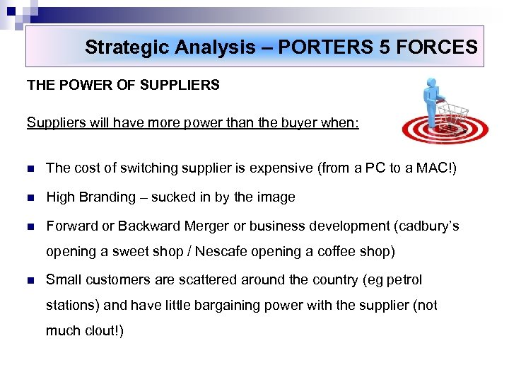 Strategic Analysis – PORTERS 5 FORCES THE POWER OF SUPPLIERS Suppliers will have more