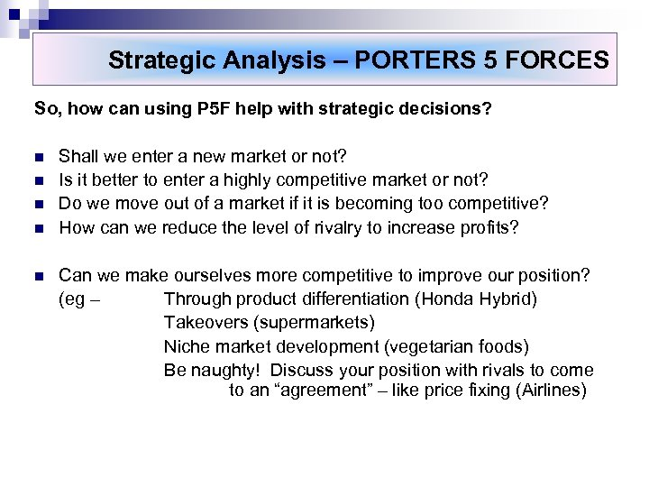 Strategic Analysis – PORTERS 5 FORCES So, how can using P 5 F help