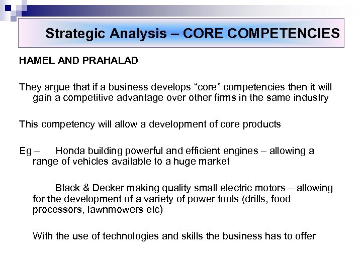 Strategic Analysis – CORE COMPETENCIES HAMEL AND PRAHALAD They argue that if a business