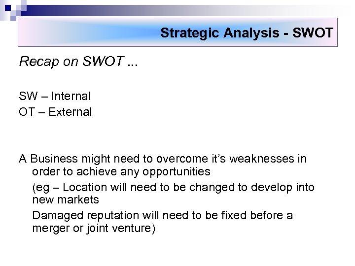 Strategic Analysis - SWOT Recap on SWOT. . . SW – Internal OT –