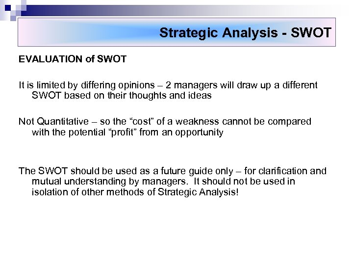 Strategic Analysis - SWOT EVALUATION of SWOT It is limited by differing opinions –