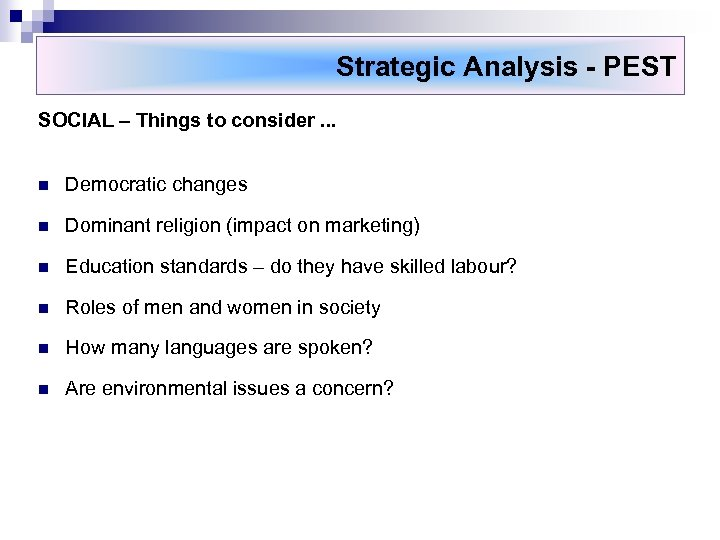 Strategic Analysis - PEST SOCIAL – Things to consider. . . n Democratic changes