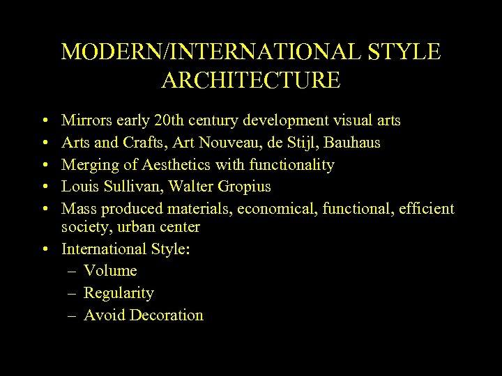 MODERN/INTERNATIONAL STYLE ARCHITECTURE • • • Mirrors early 20 th century development visual arts