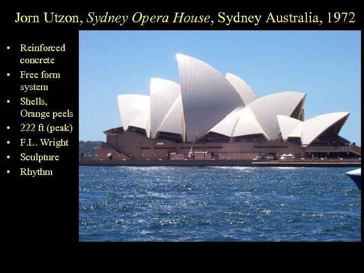 Jorn Utzon, Sydney Opera House, Sydney Australia, 1972 • Reinforced concrete • Free form