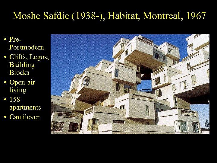 Moshe Safdie (1938 -), Habitat, Montreal, 1967 • Pre. Postmodern • Cliffs, Legos, Building