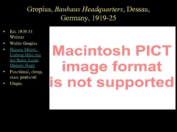 Gropius, Bauhaus Headquarters, Dessau, Germany, 1919 -25 • • • Est. 1919 -33 Weimar