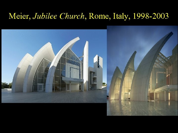 Meier, Jubilee Church, Rome, Italy, 1998 -2003