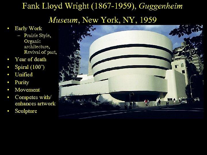 Fank Lloyd Wright (1867 -1959), Guggenheim Museum, New York, NY, 1959 • Early Work