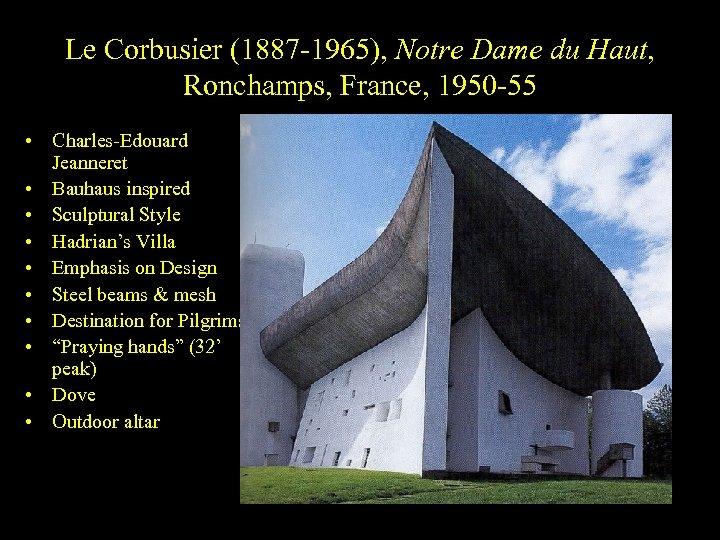 Le Corbusier (1887 -1965), Notre Dame du Haut, Ronchamps, France, 1950 -55 • Charles-Edouard