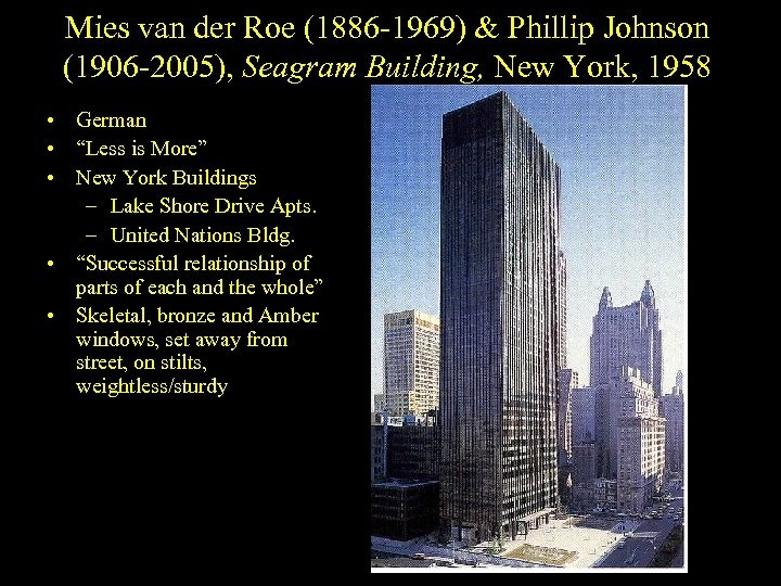 Mies van der Roe (1886 -1969) & Phillip Johnson (1906 -2005), Seagram Building, New