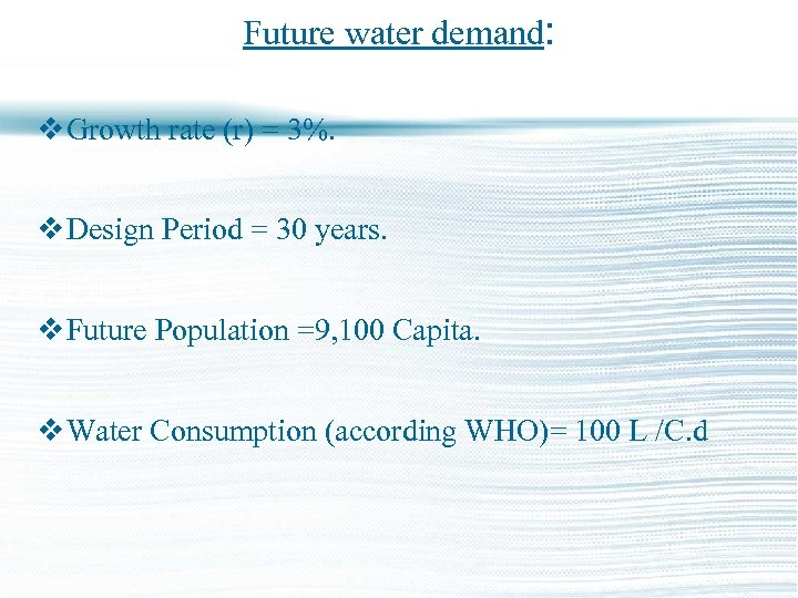 Future water demand: v Growth rate (r) = 3%. v Design Period = 30