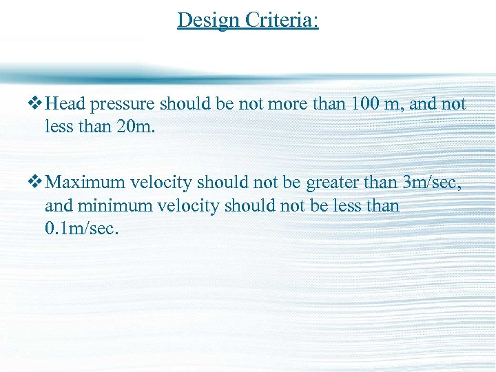 Design Criteria: v Head pressure should be not more than 100 m, and not