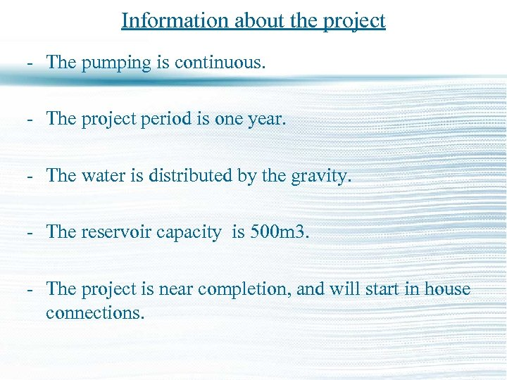 Information about the project - The pumping is continuous. - The project period is