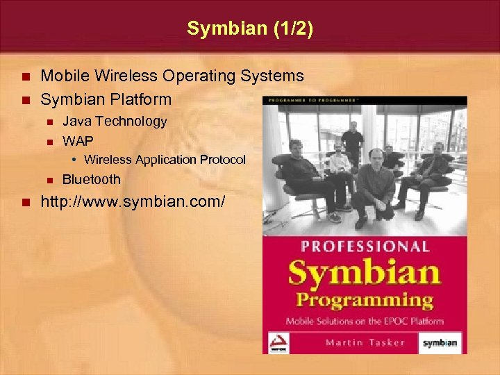 Symbian (1/2) n n Mobile Wireless Operating Systems Symbian Platform n n Java Technology