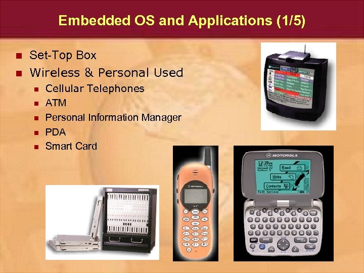Embedded OS and Applications (1/5) n n Set-Top Box Wireless & Personal Used n