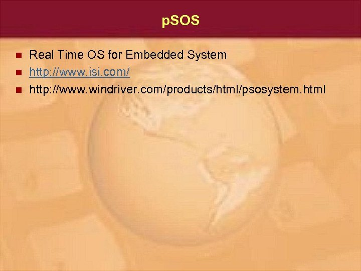 p. SOS n n n Real Time OS for Embedded System http: //www. isi.
