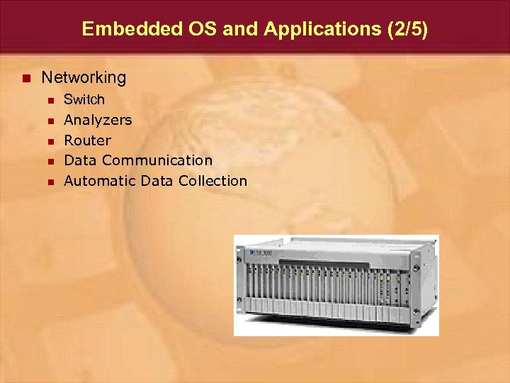 Embedded OS and Applications (2/5) n Networking n n n Switch Analyzers Router Data