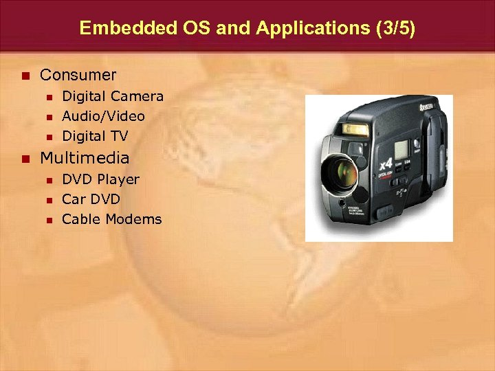 Embedded OS and Applications (3/5) n Consumer n n Digital Camera Audio/Video Digital TV