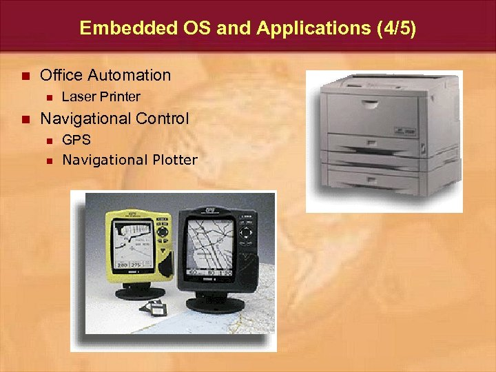 Embedded OS and Applications (4/5) n Office Automation n n Laser Printer Navigational Control