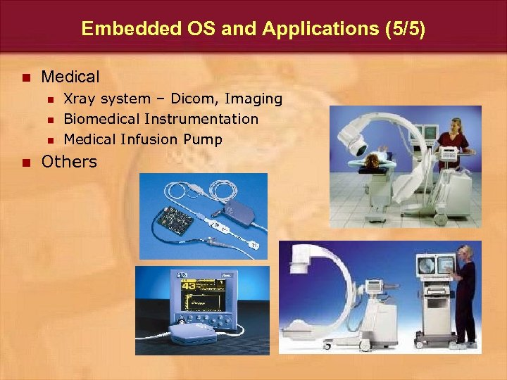 Embedded OS and Applications (5/5) n Medical n n Xray system – Dicom, Imaging