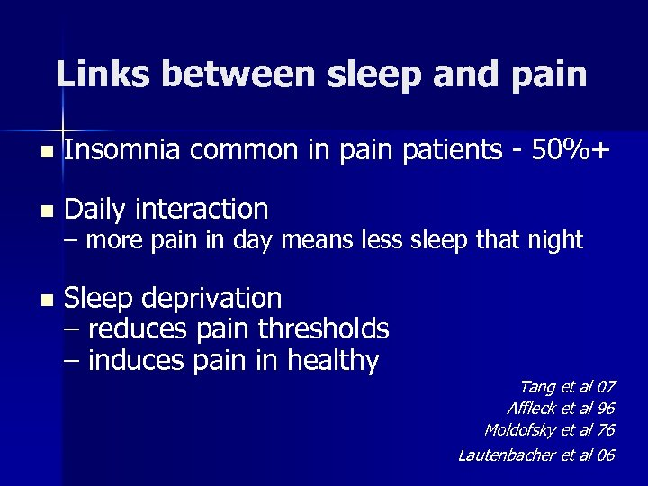 Links between sleep and pain n Insomnia common in patients - 50%+ n Daily
