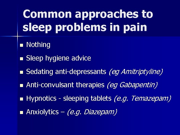 Common approaches to sleep problems in pain n Nothing n Sleep hygiene advice n
