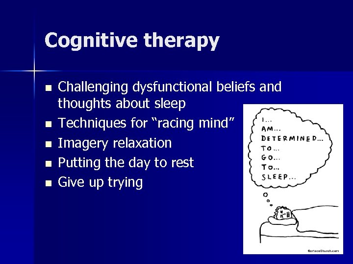 Cognitive therapy n n n Challenging dysfunctional beliefs and thoughts about sleep Techniques for