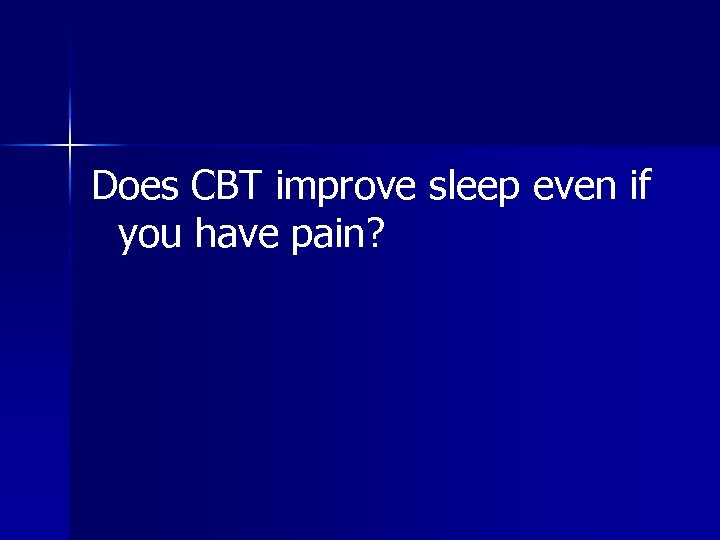 Does CBT improve sleep even if you have pain?