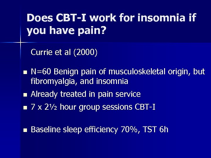 Does CBT-I work for insomnia if you have pain? Currie et al (2000) n