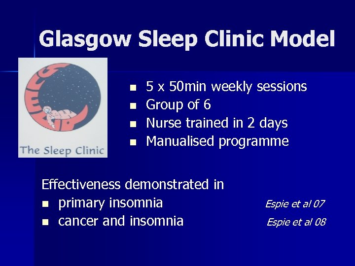 Glasgow Sleep Clinic Model n n 5 x 50 min weekly sessions Group of