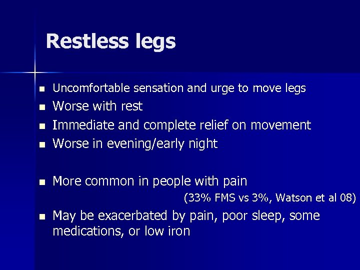 Restless legs n Uncomfortable sensation and urge to move legs n Worse with rest