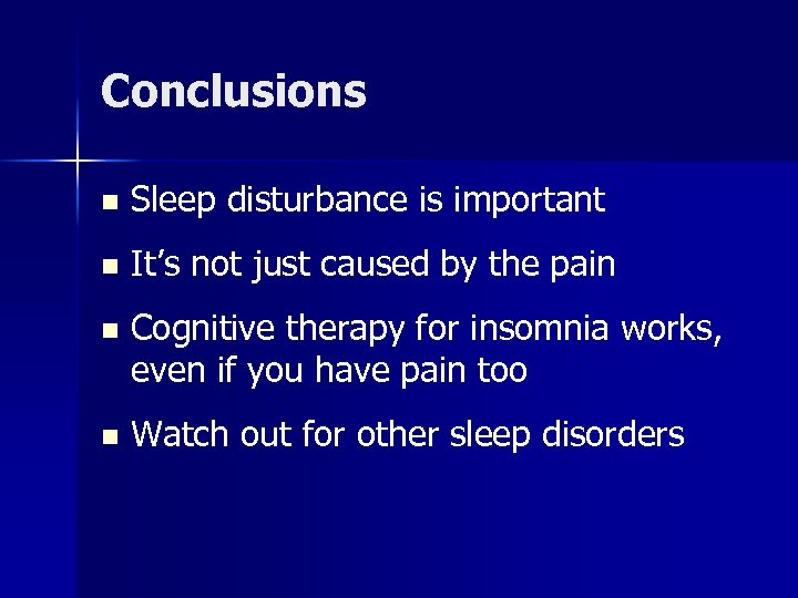Conclusions n Sleep disturbance is important n It's not just caused by the pain
