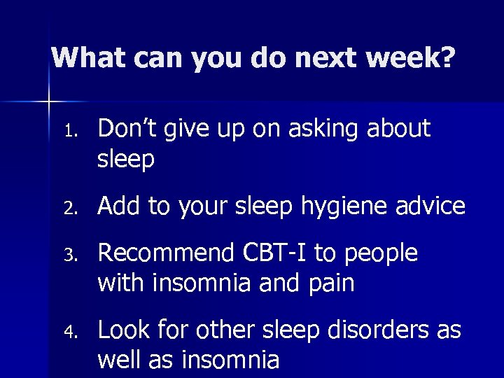 What can you do next week? 1. Don't give up on asking about sleep