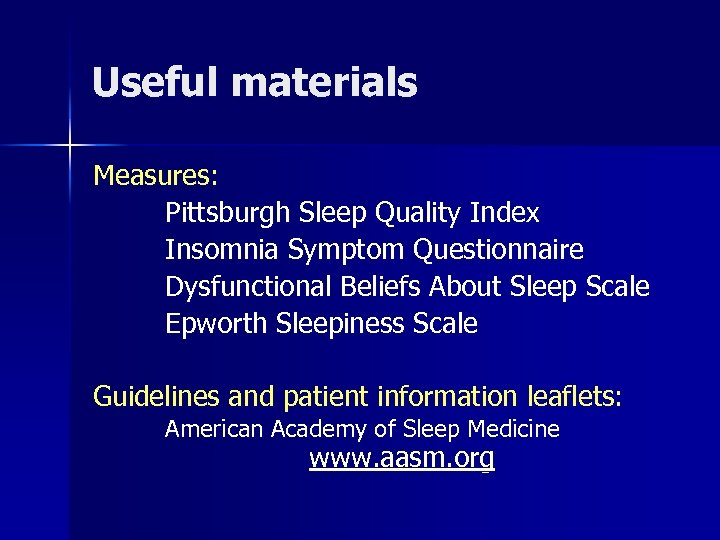 Useful materials Measures: Pittsburgh Sleep Quality Index Insomnia Symptom Questionnaire Dysfunctional Beliefs About Sleep
