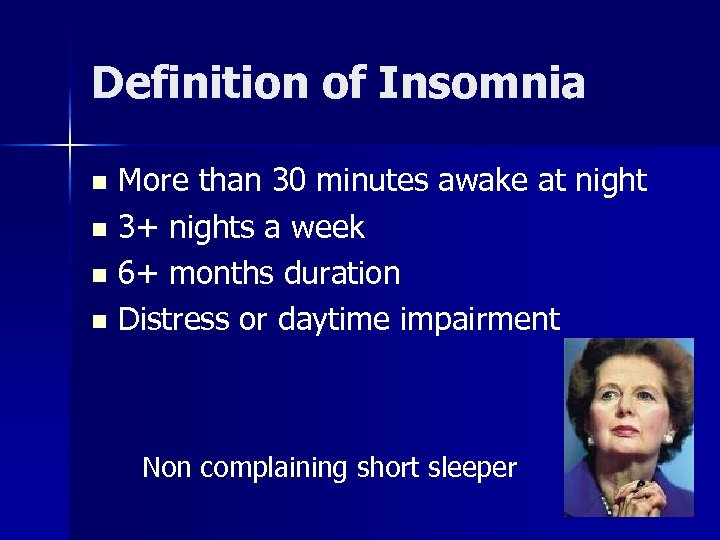 Definition of Insomnia More than 30 minutes awake at night n 3+ nights a
